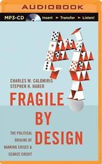 Fragile by Design : The Political Origins of Banking Crises & Scarce Credit - Professor Charles W Calomiris