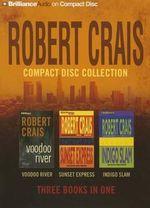 Robert Crais Compact Disc Collection : Voodoo River/Sunset Express/Indigo Slam - Robert Crais