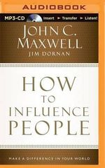 How to Influence People : Make a Difference in Your World - John C Maxwell
