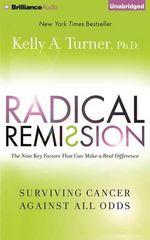 Radical Remission : Surviving Cancer Against All Odds - Kelly A Turner