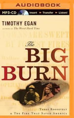 The Big Burn : Teddy Roosevelt & the Fire That Saved America - Timothy Egan