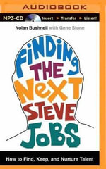 Finding the Next Steve Jobs : How to Find, Keep, and Nurture Talent - Nolan Bushnell