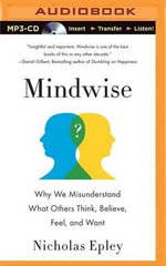 Mindwise : How We Understand What Others Think, Believe, Feel, and Want - Nicholas Epley