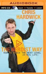 The Nerdist Way : How to Reach the Next Level (in Real Life) - Chris Hardwick