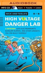 Nick and Tesla's High-Voltage Danger Lab : A Mystery with Electromagnets, Burglar Alarms, and Other Gadgets You Can Build Yourself - Science Bob Pflugfelder