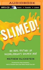 Slimed! : An Oral History of Nickelodeon's Golden Age - Mathew Klickstein