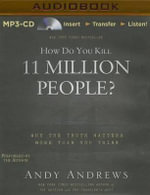 How Do You Kill 11 Million People? : Why the Truth Matters More Than You Think - Andy Andrews