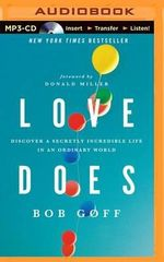 Love Does : Discover a Secretly Incredible Life in an Ordinary World - Bob Goff