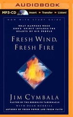 Fresh Wind, Fresh Fire : What Happens When God's Spirit Invades the Hearts of His People - Jim Cymbala
