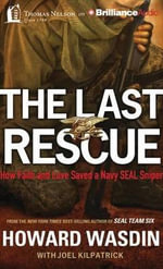 The Last Rescue : How Faith and Love Saved a Navy Seal Sniper - Howard E Wasdin