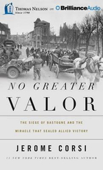 No Greater Valor : The Siege of Bastogne and the Miracle That Sealed Allied Victory - Jerome Corsi
