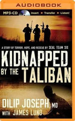 Kidnapped by the Taliban : A Story of Terror, Hope, and Rescue by Seal Team Six - Dilip Joseph, M.D.