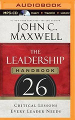 The Leadership Handbook : 26 Critical Lessons Every Leader Needs - John C Maxwell