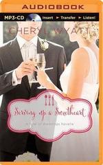 Serving Up a Sweetheart : A February Wedding Story - Cheryl Wyatt