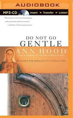 Do Not Go Gentle : My Search for Miracles in a Cynical Time - Ann Hood