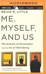Me, Myself, and Us : The Science of Personality and the Art of Well-Being - Brian R Little