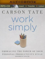 Work Simply : Embracing the Power of Your Personal Productivity Style - Carson Tate