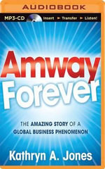 Amway Forever : The Amazing Story of a Global Business Phenomenon - Kathryn A Jones