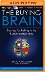 The Buying Brain : Secrets for Selling to the Subconscious Mind - A K Pradeep