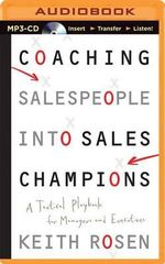 Coaching Salespeople Into Sales Champions : A Tactical Playbook for Managers and Executives - Keith Rosen
