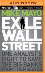Exile on Wall Street : One Analyst's Fight to Save the Big Banks from Themselves - Mike Mayo
