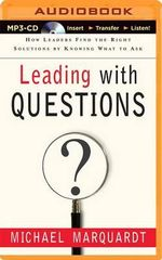 Leading with Questions : How Leaders Find the Right Solutions by Knowing What to Ask - Michael J Marquardt, Ed.D.
