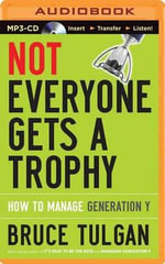 Not Everyone Gets a Trophy : How to Manage Generation y - Bruce Tulgan