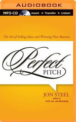 Perfect Pitch : The Art of Selling Ideas and Winning New Business - Jon Steel