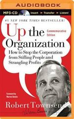 Up the Organization : How to Stop the Corporation from Stifling People and Strangling Profits - Robert Townsend