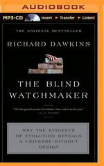 The Blind Watchmaker : Why the Evidence of Evolution Reveals a Universe Without Design - Charles Simonyi Professor of the Public Understanding of Science Richard Dawkins