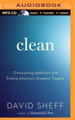 Clean : Overcoming Addiction and Ending America's Greatest Tragedy - David Sheff