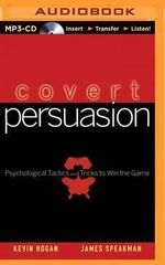 Covert Persuasion : Psychological Tactics and Tricks to Win the Game - Kevin Hogan