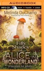 Fifty Shades of Alice in Wonderland : A Fairytale for Adults - Melinda DuChamp