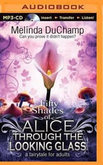 Fifty Shades of Alice Through the Looking Glass : A Fairytale for Adults - Melinda DuChamp