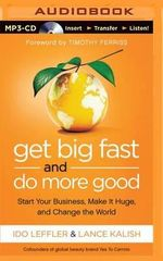 Get Big Fast and Do More Good : Start Your Business, Make It Huge, and Change the World - Ido Leffler