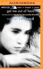 Get Me Out of Here : My Recovery from Borderline Personality Disorder - Rachel Reiland