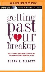 Getting Past Your Breakup : How to Turn a Devastating Loss Into the Best Thing That Ever Happened to You - Susan J Elliott