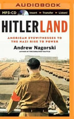 Hitlerland : American Eyewitnesses to the Nazi Rise to Power - Andrew Nagorski