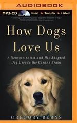 How Dogs Love Us : A Neuroscientist and His Adopted Dog Decode the Canine Brain - Gregory Berns