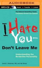 I Hate You--Don't Leave Me : Understanding the Borderline Personality - Jerold J Kreisman
