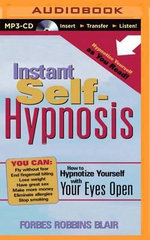 Instant Self-Hypnosis : How to Hypnotize Yourself with Your Eyes Open - Forbes Robbins Blair