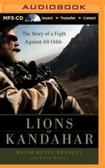 Lions of Kandahar : The Story of a Fight Against All Odds - Major Rusty Bradley