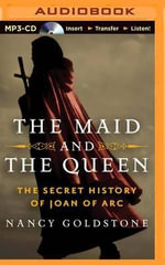 The Maid and the Queen : The Secret History of Joan of Arc - Nancy Goldstone