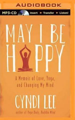 May I Be Happy : A Memoir of Love, Yoga, and Changing My Mind - Cyndi Lee