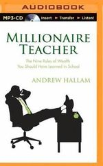 Millionaire Teacher : The Nine Rules of Wealth You Should Have Learned in School - Andrew Hallam