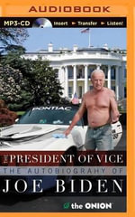 The President of Vice : The Autobiography of Joe Biden - The Onion