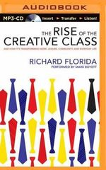The Rise of the Creative Class : And How It's Transforming Work, Leisure, Community, and Everyday Life - Professor of Management and Public Policy H John Heinz III School of Public Policy and Management Richard Florida