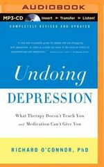 Undoing Depression : What Therapy Doesn't Teach You and Medication Can't Give You - Richard O'Connor