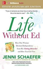 Life Without Ed : How One Woman Declared Independence from Her Eating Disorder and How You Can Too - Jenni Schaefer