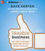 Likeable Business : Why Today's Consumers Demand More and How Leaders Can Deliver - Dave Kerpen